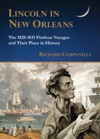 Lincoln In New Orleans The 1828-1831 Flatboat Voyages And Their Place In History