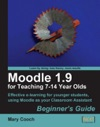 Moodle 19 For Teaching 7-14 Year Olds Beginners Guide