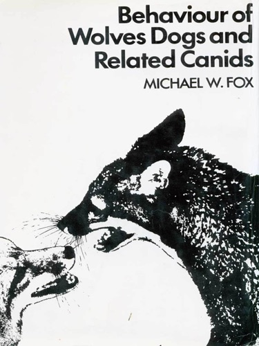 Michael W. Fox - Behaviour of Wolves Dogs and Related Canids
