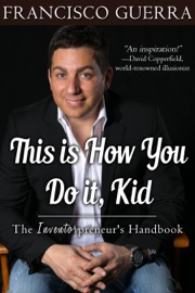 This Is How You Do It Kid The Inventorpreneur S Handbook