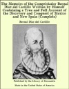 The Memoirs Of The Conquistador Bernal Diaz Del Castillo Written By Himself Containing A True And Full Account Of The Discovery And Conquest Of Mexico And New Spain Complete