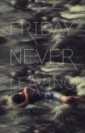 Friday Never Leaving
