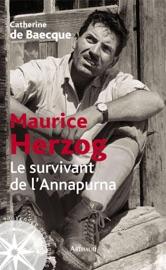 Maurice Herzog. Le survivant de l'Annapurna