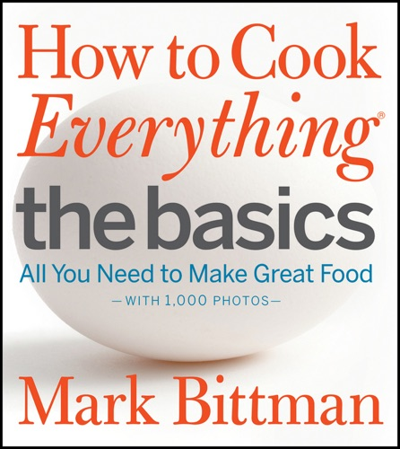 Mark Bittman - How to Cook Everything The Basics