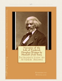 NARRATIVE OF THE LIFE OF FREDERICK DOUGLASS WRITTEN BY HIMSELF (FULL TEXT).