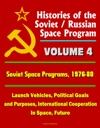 Histories Of The Soviet  Russian Space Program Volume 4 Soviet Space Programs 1976-80 - Launch Vehicles Political Goals And Purposes International Cooperation In Space Future
