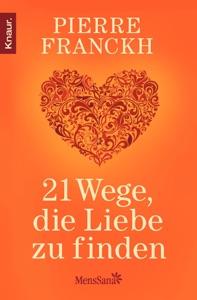 21 Wege, die Liebe zu finden da Pierre Franckh