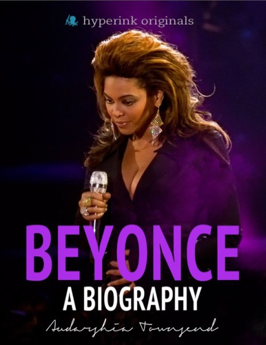 Audarshia Townsend - Beyonce: A Biography