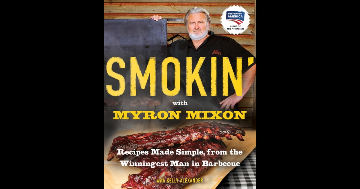 Smokin With Myron Mixon By Myron Mixon Amp Kelly Alexander
