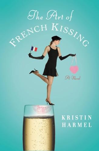 Kristin Harmel - The Art of French Kissing