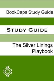STUDY GUIDE: THE SILVER LININGS PLAYBOOK (A BOOKCAPS STUDY GUIDE)