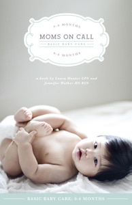 Moms on Call Basic Baby Care: 0-6 Months by Jennifer Walker & Laura Hunter Book Cover