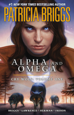 Alpha and Omega: Cry Wolf: Volume One - Patricia Briggs book