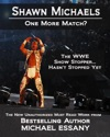 Shawn Michaels One More Match The WWE Show Stopper Hasnt Stopped Yet
