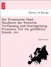 Der Preussische Staat Handbuch Der Statistik Verfassung Und Gesetzgebung Preussens Fr Die Gebildeten Stnde Etc