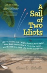 A Sail Of Two Idiots 100 Lessons And Laughs From A Non-Sailor  Who Quit The Rat Race Took The Helm And Sailed To A New Life In The Caribbean
