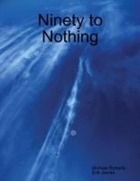 Ninety to Nothing