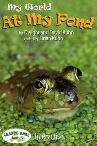 My World: At My Pond - Dwight R. Kuhn - Dwight R. Kuhn
