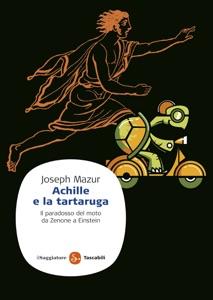 Achille e la tartaruga. Il paradosso del moto da Zenone a Einstein di Joseph Mazur Copertina del libro