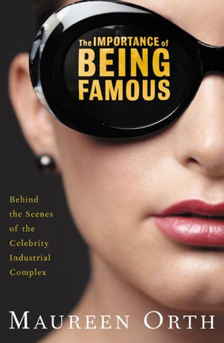 Maureen Orth - The Importance of Being Famous