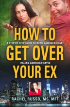 How To Get Over Your Ex: A Step By Step Guide To Mend A Broken Heart-Italian American Style
