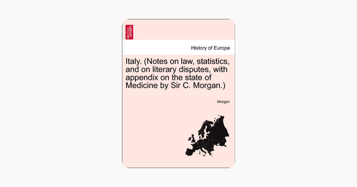 Italy  (Notes on law, statistics, and on literary disputes, with appendix  on the state of Medicine by Sir C  Morgan ) Vol  III  The New Edition