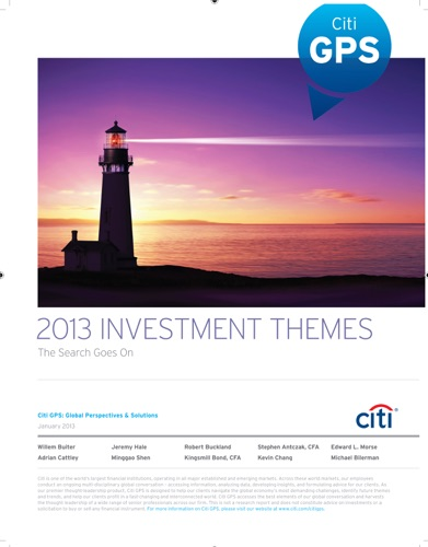 Citi GPS, Willem Buiter, Jeremy Hale, Robert Buckland, Stephen Antczak, Edward L Morse, Adrian Cattley, Minggao Shen, Kingsmill Bond, Kevin Chang & Michael Bilerman - 2013 Investment Themes