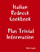 Italian Redneck Cookbook Plus Trivial  Information