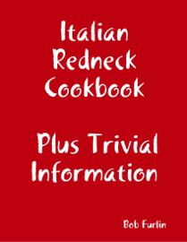 Italian Redneck Cookbook Plus Trivial  Information book