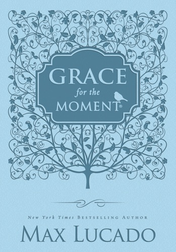 Max Lucado - Grace for the Moment
