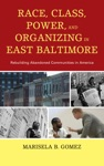Race Class Power And Organizing In East Baltimore
