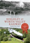 Keighley  Worth Valley Railway Through Time