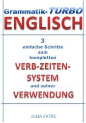 Grammatik-Turbo Englisch - 3 einfache Schritte zum kompletten Verb-Zeiten-System und seiner Verwendung