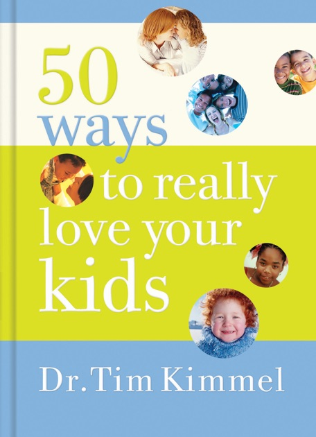 50 Ways To Really Love Your Kids By Tim Kimmel On Apple Books