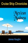 Cruse Ship Chronicles Mexican Madness
