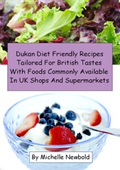Download and Read Online Dukan Diet Friendly Recipes Tailored For British Tastes With Foods Commonly Available In UK Shops And Supermarkets