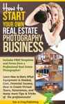 How To Start Your Own Real Estate Photography Business