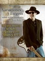 Variaciones y Exégesis Sobre Temas Musicales: Lo que nunca se había escrito sobre Blues y Rock