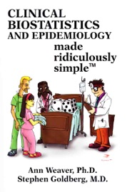 Clinical Biostatistics and Epidemiology Made Ridiculously Simple - Ann Weaver & Stephen Goldberg