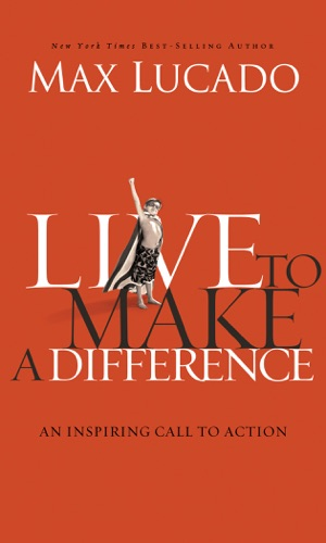 Max Lucado - Live to Make A Difference