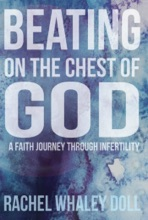 Beating On The Chest Of God; A Faith Journey Through Infertility