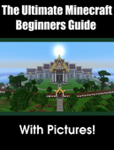 The Ultimate Minecraft Beginners Guide + Pictures