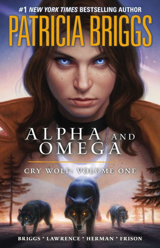 Patricia Briggs - Alpha and Omega: Cry Wolf: Volume One