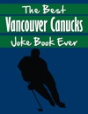 The Best Vancouver Canucks Joke Book Ever