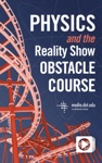 Physics And The Reality Show Obstacle Course