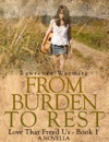 From Burden To Rest Love That Freed Us 1