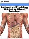 Anatomy And Physiology Related To Clinical Pathology