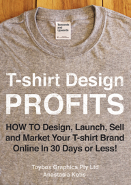 T-shirt Design Profits - How To Design, Launch, Sell and Market your T-shirt Brand Online In 30 Days or Less!