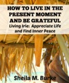 How To Live In The Present Moment And Be Grateful Living Irie Appreciate Life And Find Inner Peace