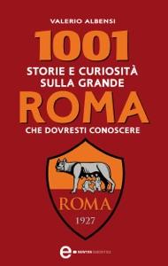 1001 storie e curiosità sulla grande Roma che dovresti conoscere da Valerio Albensi
